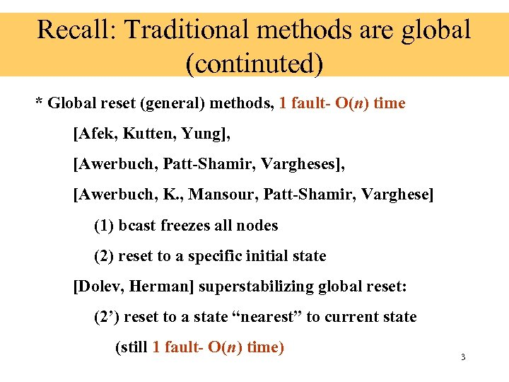 Recall: Traditional methods are global (continuted) * Global reset (general) methods, 1 fault- O(n)