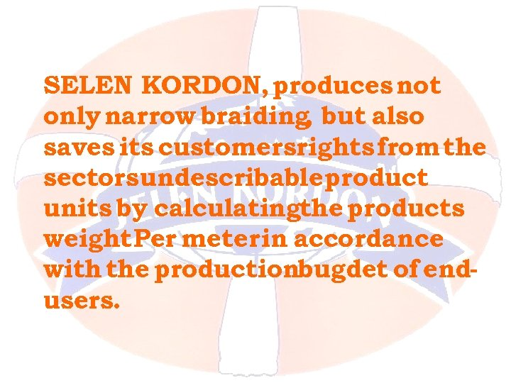 SELEN KORDON, produces not only narrow braiding, but also saves its customersrights from the
