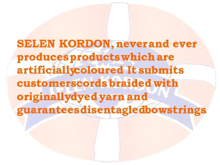 SELEN KORDON, never and ever produces products which are artificially coloured It submits. customerscords