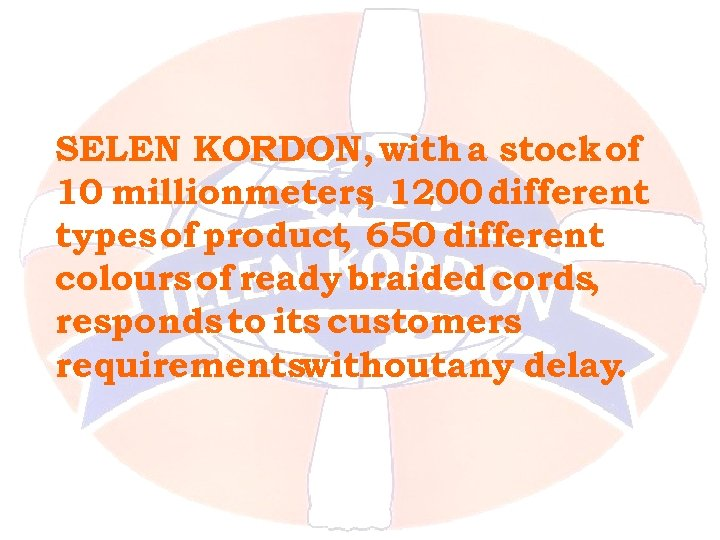 SELEN KORDON, with a stock of 10 millionmeters 1200 different , types of product