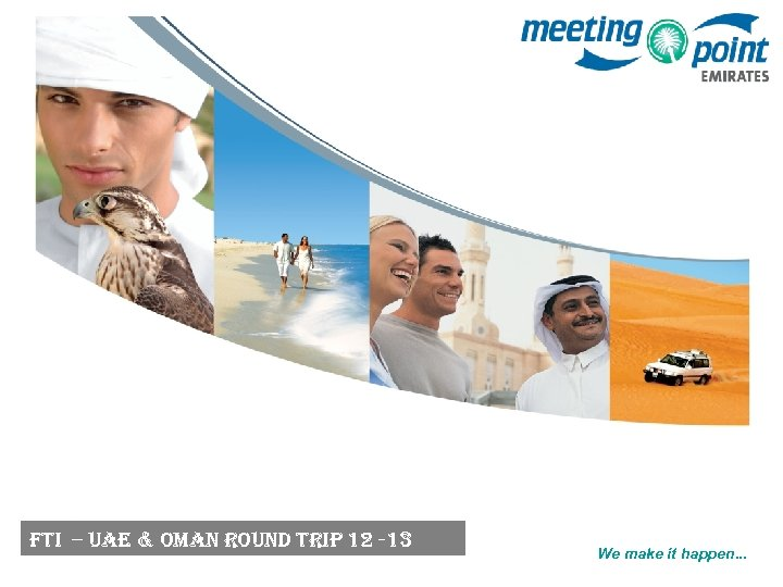 FTI – Ua. E & Oman ROUn. D TRIP 12 -13 We make it