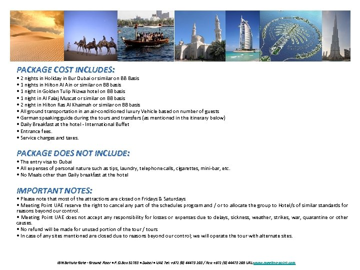 PACKAGE COST INCLUDES: • 2 nights in Holiday in Bur Dubai or similar on