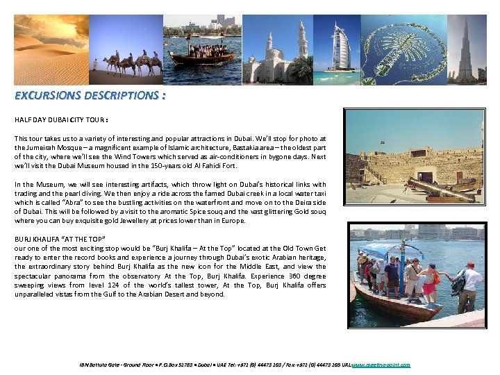 EXCURSIONS DESCRIPTIONS : HALF DAY DUBAI CITY TOUR : This tour takes us to