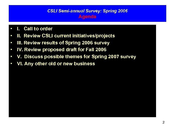 CSLI Semi-annual Survey: Spring 2006 Agenda • • • I. Call to order II.