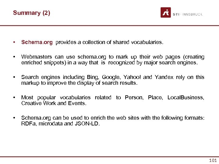 Summary (2) • Schema. org provides a collection of shared vocabularies. • Webmasters can