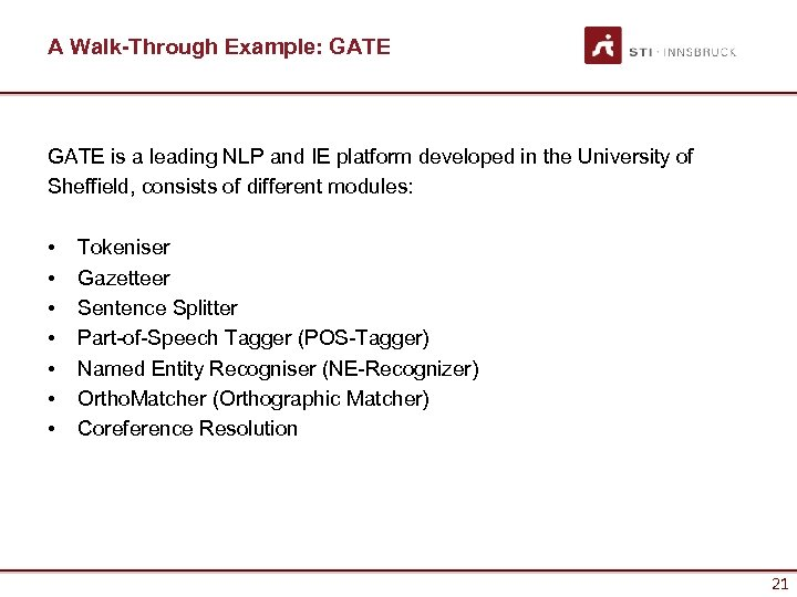 A Walk-Through Example: GATE is a leading NLP and IE platform developed in the