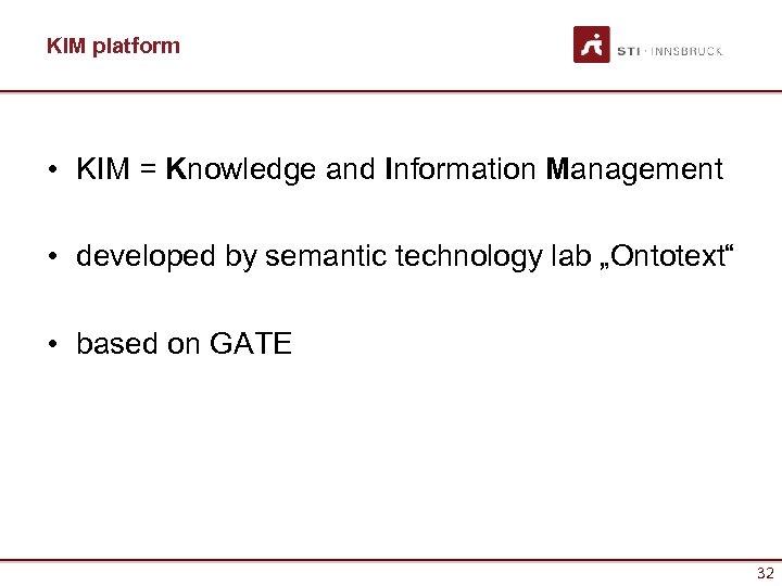 KIM platform • KIM = Knowledge and Information Management • developed by semantic technology