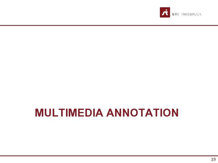 MULTIMEDIA ANNOTATION 39