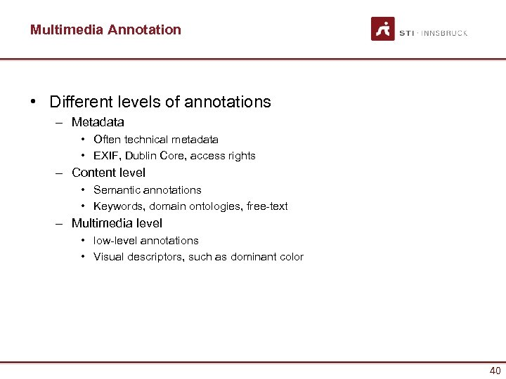 Multimedia Annotation • Different levels of annotations – Metadata • Often technical metadata •
