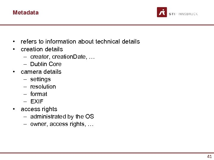 Metadata • refers to information about technical details • creation details – creator, creation.