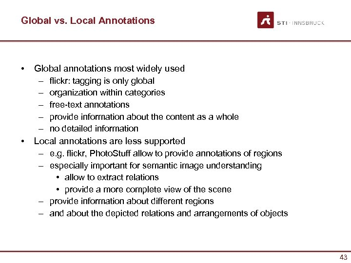 Global vs. Local Annotations • • Global annotations most widely used – flickr: tagging