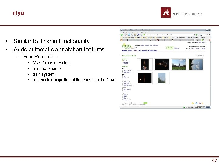 riya • • Similar to flickr in functionality Adds automatic annotation features – Face