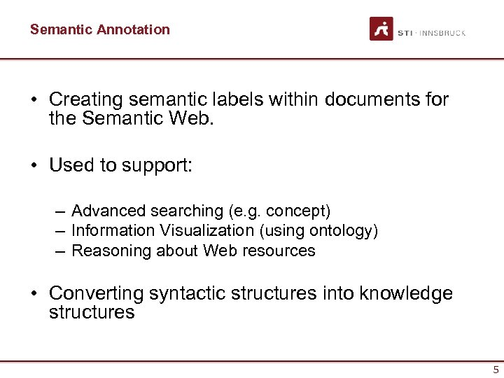 Semantic Annotation • Creating semantic labels within documents for the Semantic Web. • Used