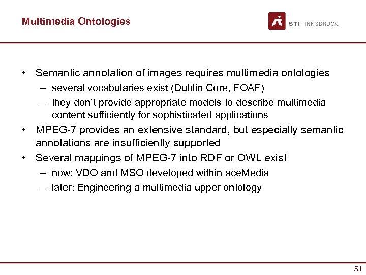 Multimedia Ontologies • Semantic annotation of images requires multimedia ontologies – several vocabularies exist