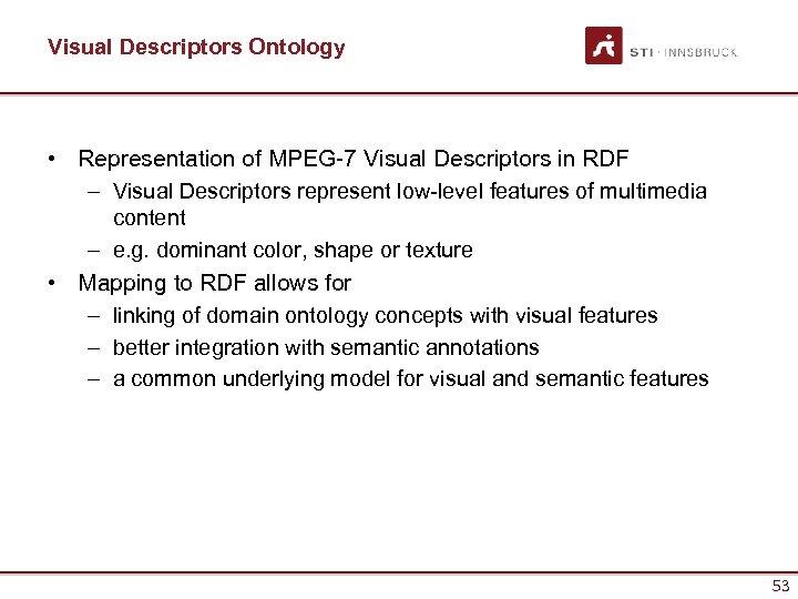 Visual Descriptors Ontology • Representation of MPEG-7 Visual Descriptors in RDF – Visual Descriptors