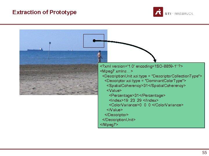 Extraction of Prototype <? xml version='1. 0' encoding='ISO-8859 -1' ? > <Mpeg 7 xmlns…>
