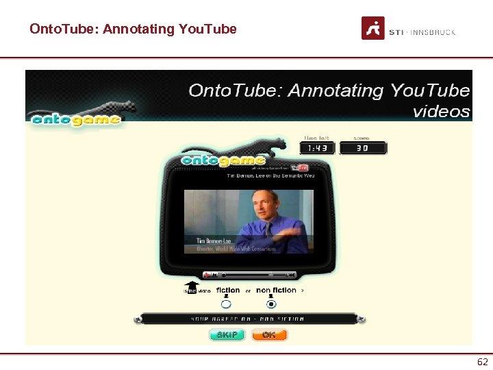 Onto. Tube: Annotating You. Tube 62