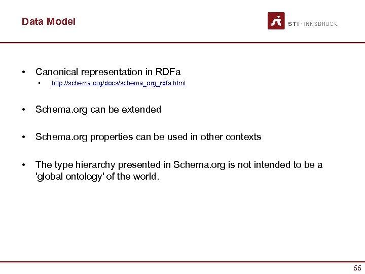 Data Model • Canonical representation in RDFa • http: //schema. org/docs/schema_org_rdfa. html • Schema.