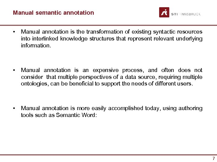 Manual semantic annotation • Manual annotation is the transformation of existing syntactic resources into