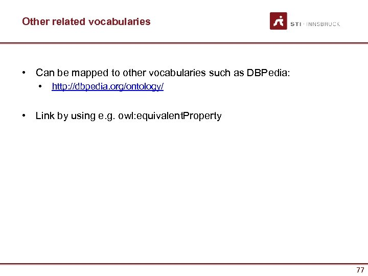 Other related vocabularies • Can be mapped to other vocabularies such as DBPedia: •
