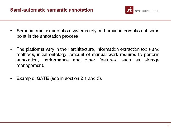 Semi-automatic semantic annotation • Semi-automatic annotation systems rely on human intervention at some point