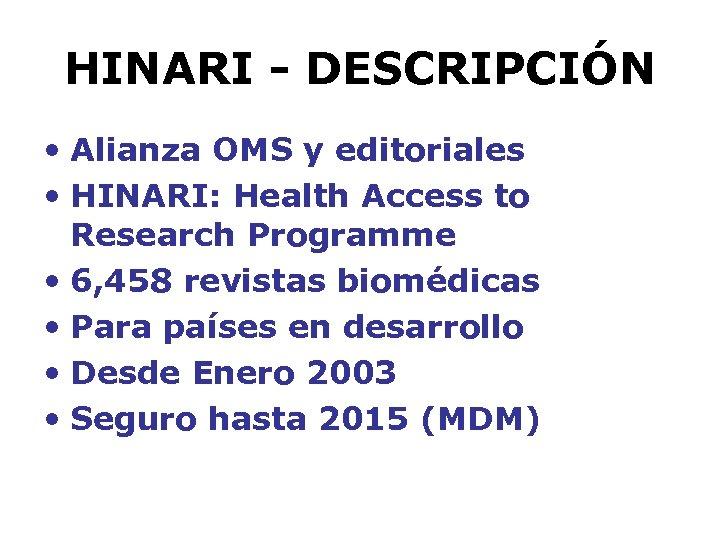 HINARI - DESCRIPCIÓN • Alianza OMS y editoriales • HINARI: Health Access to Research