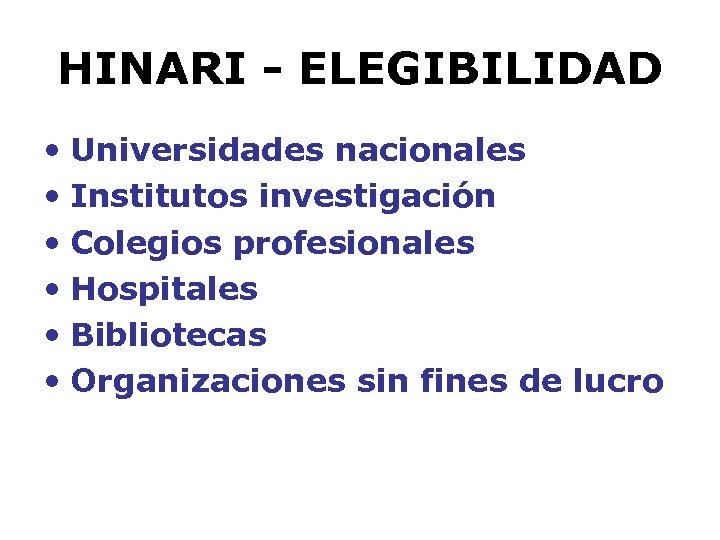 HINARI - ELEGIBILIDAD • Universidades nacionales • Institutos investigación • Colegios profesionales • Hospitales