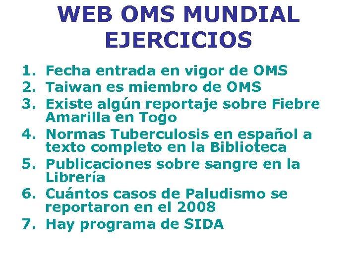 WEB OMS MUNDIAL EJERCICIOS 1. Fecha entrada en vigor de OMS 2. Taiwan es