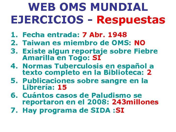 WEB OMS MUNDIAL EJERCICIOS - Respuestas 1. Fecha entrada: 7 Abr. 1948 2. Taiwan