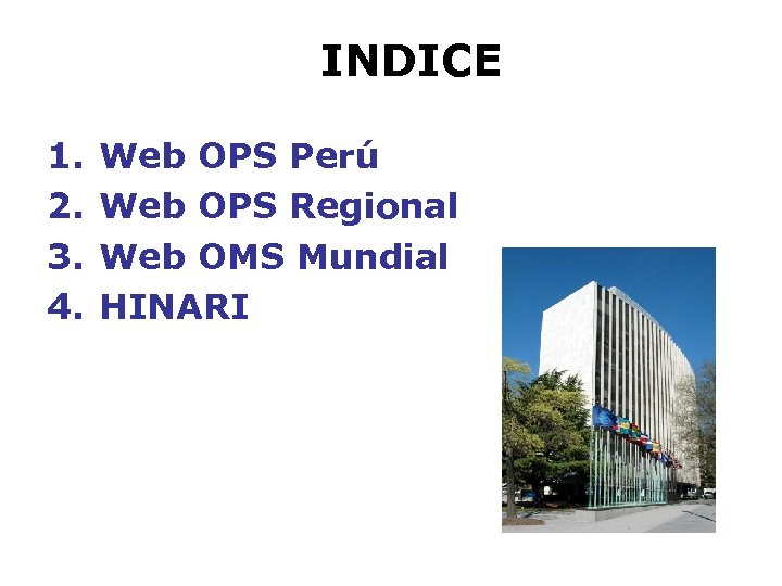 INDICE 1. 2. 3. 4. Web OPS Perú Web OPS Regional Web OMS Mundial