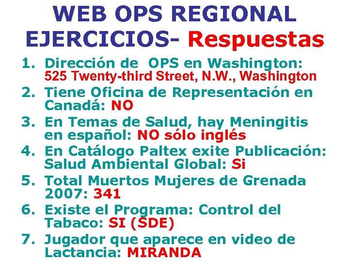 WEB OPS REGIONAL EJERCICIOS- Respuestas 1. Dirección de OPS en Washington: 525 Twenty-third Street,