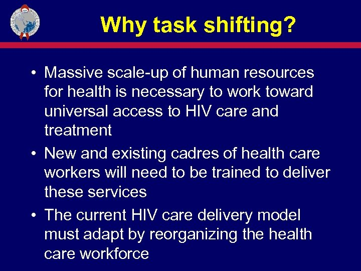 Why task shifting? • Massive scale-up of human resources for health is necessary to