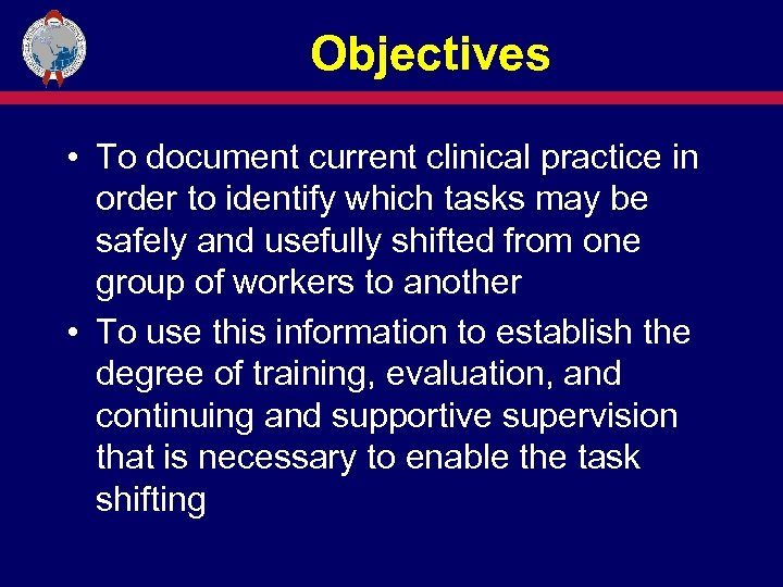 Objectives • To document current clinical practice in order to identify which tasks may