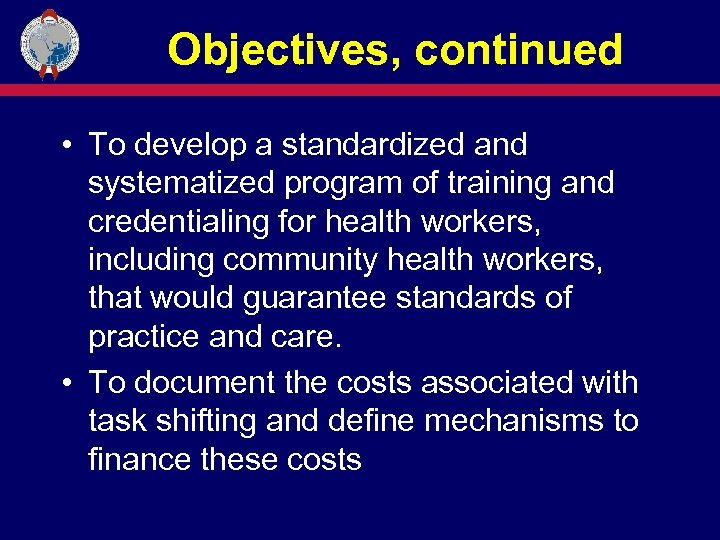 Objectives, continued • To develop a standardized and systematized program of training and credentialing