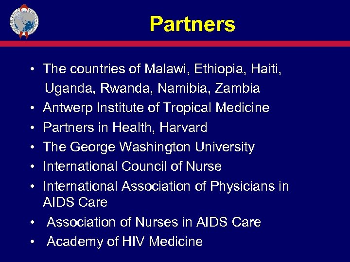 Partners • The countries of Malawi, Ethiopia, Haiti, Uganda, Rwanda, Namibia, Zambia • Antwerp