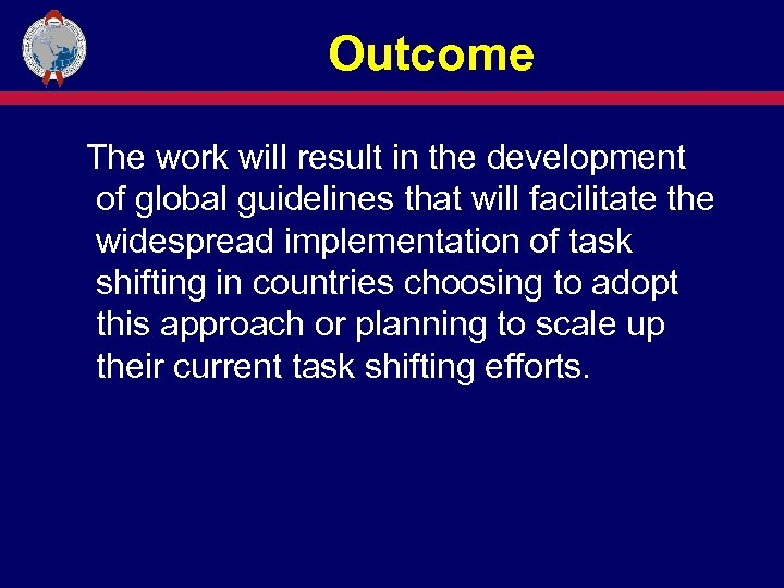 Outcome The work will result in the development of global guidelines that will facilitate