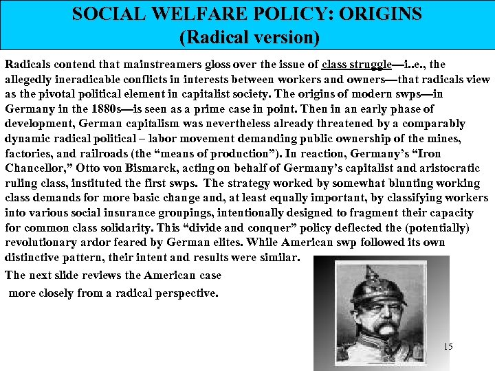 SOCIAL WELFARE POLICY: ORIGINS (Radical version) Radicals contend that mainstreamers gloss over the issue