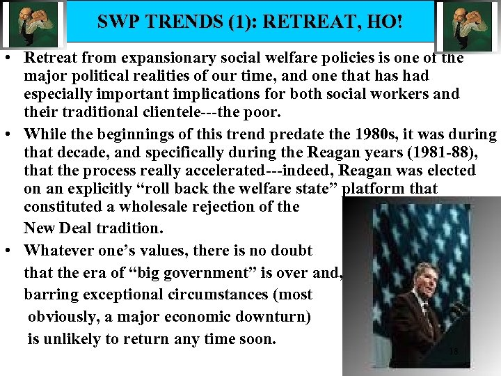 SWP TRENDS (1): RETREAT, HO! • Retreat from expansionary social welfare policies is one