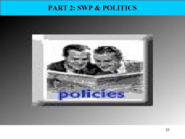 PART 2: SWP & POLITICS 25
