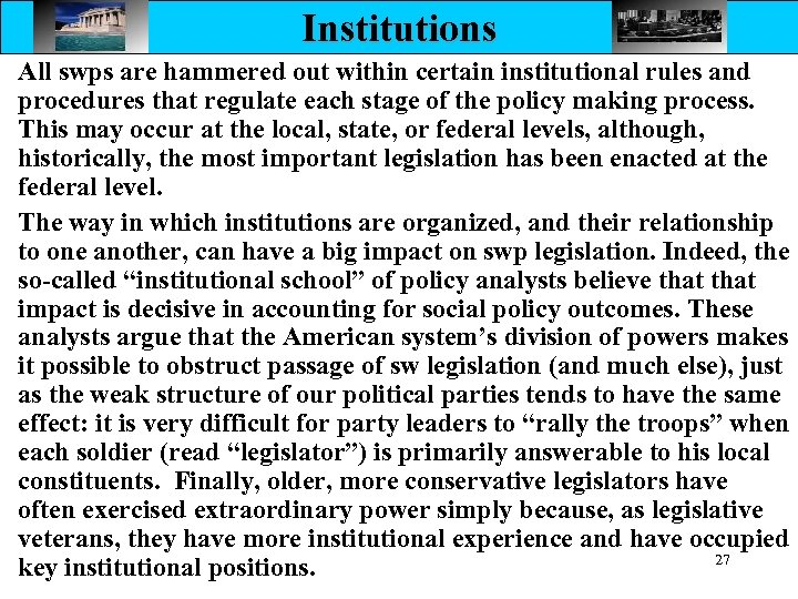 Institutions All swps are hammered out within certain institutional rules and procedures that regulate