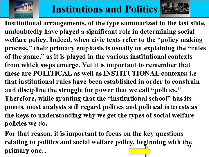 Institutions and Politics Institutional arrangements, of the type summarized in the last slide, undoubtedly