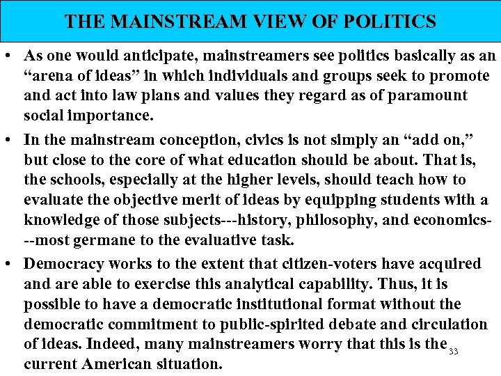 THE MAINSTREAM VIEW OF POLITICS • As one would anticipate, mainstreamers see politics basically