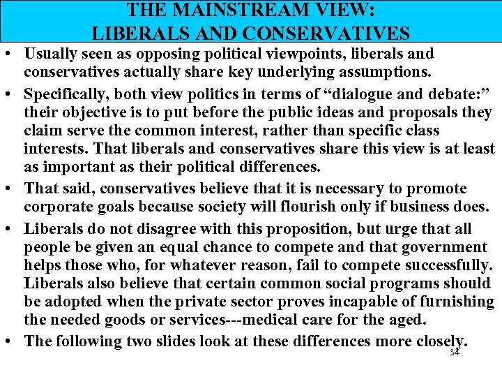 THE MAINSTREAM VIEW: LIBERALS AND CONSERVATIVES • Usually seen as opposing political viewpoints, liberals