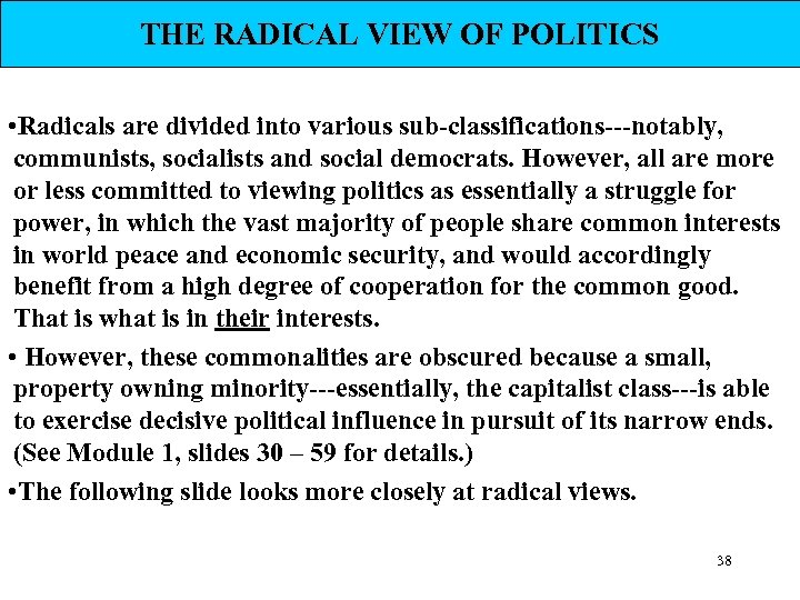 THE RADICAL VIEW OF POLITICS • Radicals are divided into various sub-classifications---notably, communists, socialists
