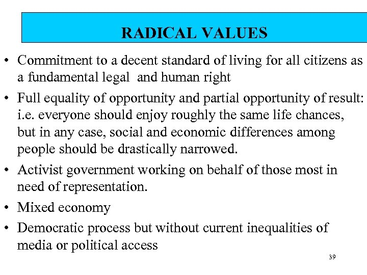 RADICAL VALUES • Commitment to a decent standard of living for all citizens as