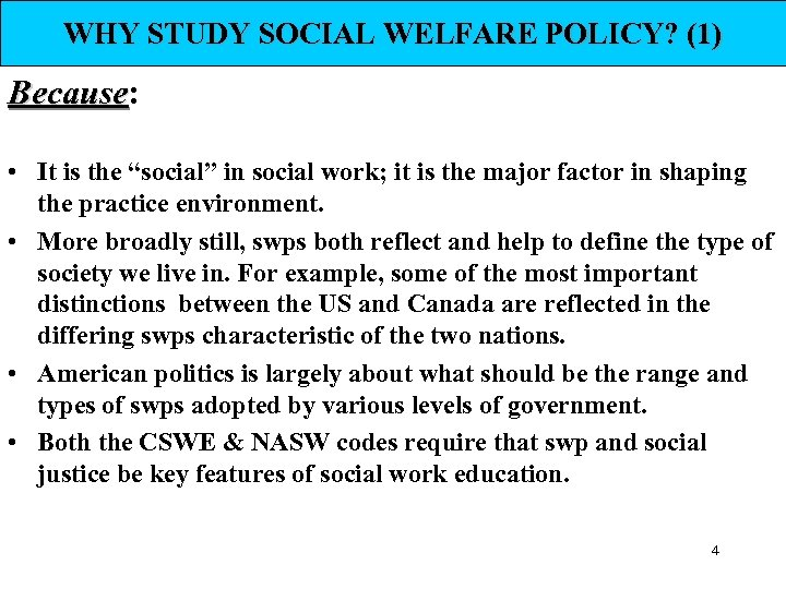 "WHY STUDY SOCIAL WELFARE POLICY? (1) Because: Because • It is the ""social"" in"