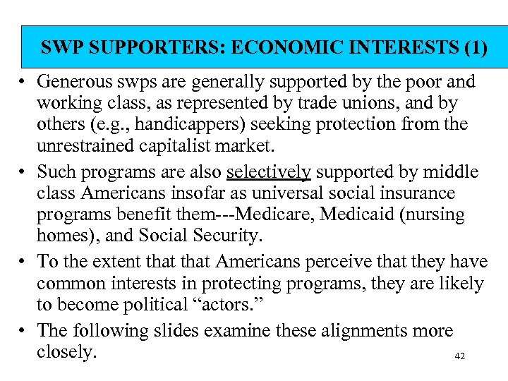 SWP SUPPORTERS: ECONOMIC INTERESTS (1) • Generous swps are generally supported by the poor