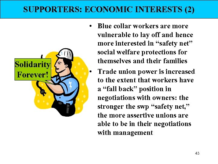 SUPPORTERS: ECONOMIC INTERESTS (2) Solidarity Forever! • Blue collar workers are more vulnerable to