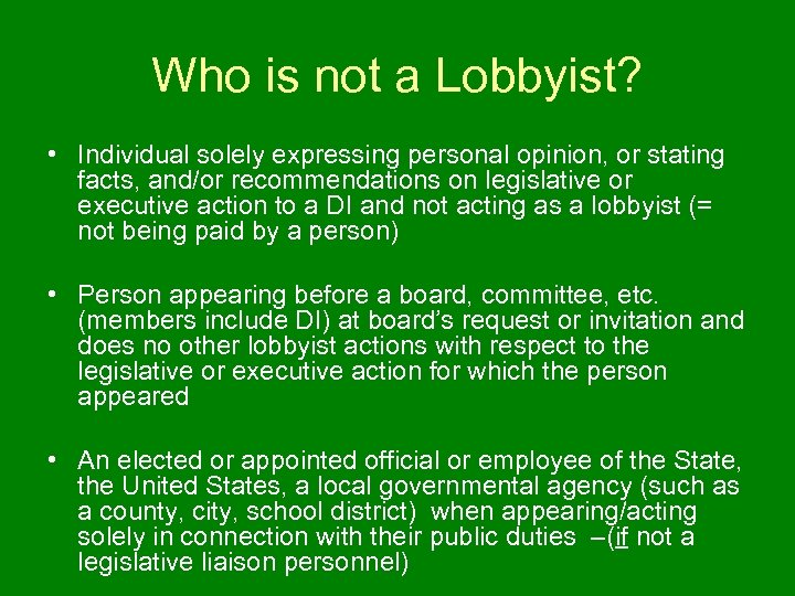 Who is not a Lobbyist? • Individual solely expressing personal opinion, or stating facts,
