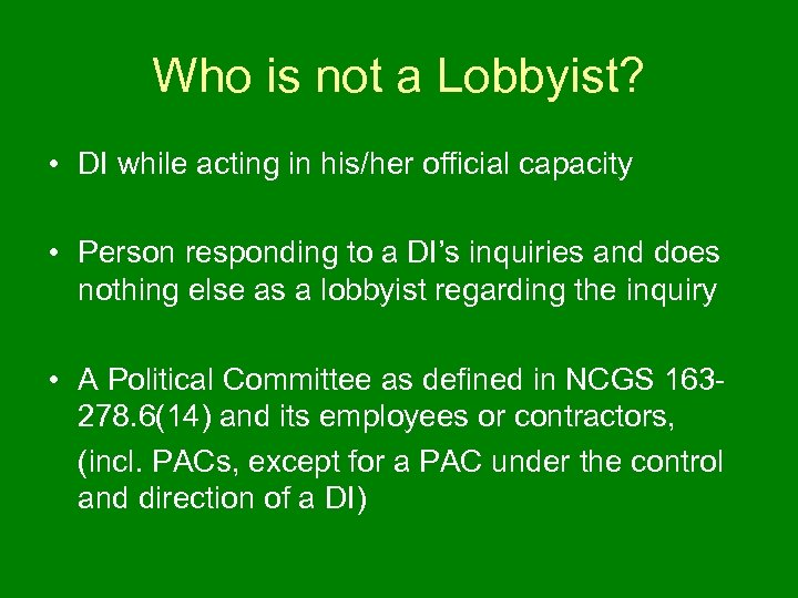 Who is not a Lobbyist? • DI while acting in his/her official capacity •